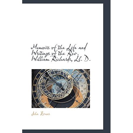 Memoirs of the Life and Writings of the REV. William Richards, LL. D.