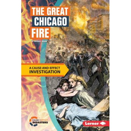 The Great Chicago Fire : A Cause-And-Effect