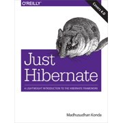 Just Hibernate: A Lightweight Introduction to the Hibernate Framework (Paperback)