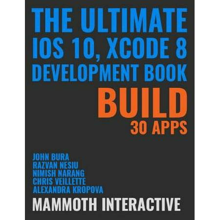Ultimate Ios 10, Xcode 8 Development Book: Build 30 Apps - eBook