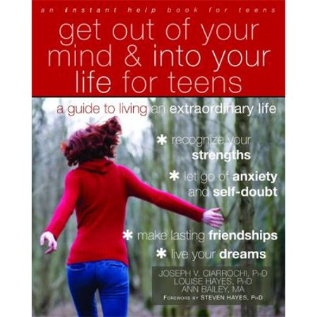 Get Out Of Your Mind   Into Your Life For Teens  A Guide To Living An Extraordinary Life