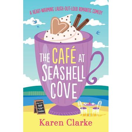 The Cafe at Seashell Cove : A Heartwarming Laugh Out Loud Romantic