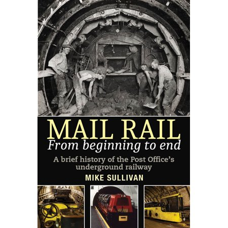 Mail Rail: from Beginning to End : A brief history of the Post Office's underground - Model Railway Post Office