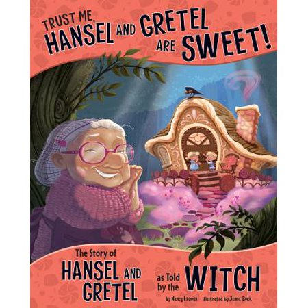 Trust Me, Hansel and Gretel Are Sweet! : The Story of Hansel and Gretel as Told by the Witch (Hansel And Gretel Costumes Child)