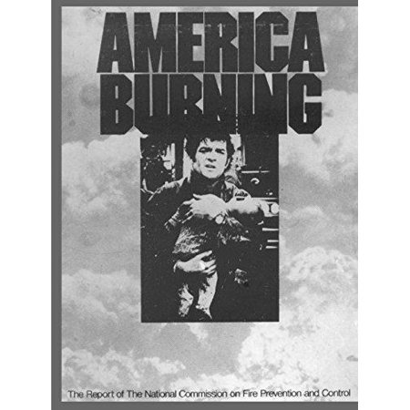 America Burning  The Report Of The National Commission On Fire Prevention And Control