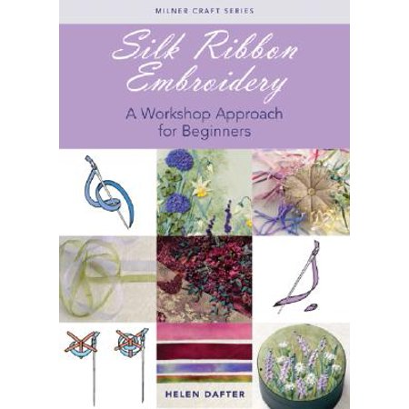 Silk Ribbon Embroidery : A Workshop Approach for - Ribbon Embroidery Book