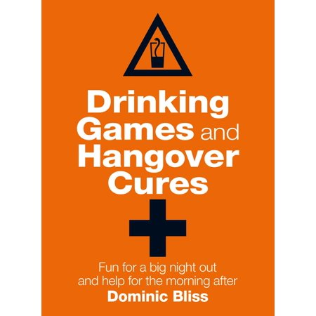 Drinking Games and Hangover Cures : Fun for a big night out and help for the morning after