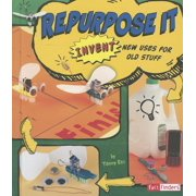 Invent It: Repurpose It: Invent New Uses for Old Stuff (Paperback)