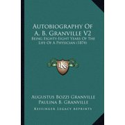Autobiography of A. B. Granville V2 : Being Eighty-Eight Years of the Life of a Physician (1874)