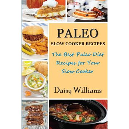 Paleo Slow Cooker Recipes; The Best Paleo Diet Recipes for Your Slow