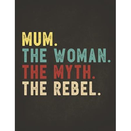 Funny Rebel Family Gifts : Mum the Woman the Myth the Rebel Shirt Bad Influence Legend Composition Notebook College Students Wide Ruled Lined Paper Vintage style clothes are best ever apparel for aged man & woman