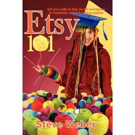Etsy 101 : Sell Your Crafts on Etsy, the DIY Marketplace for Handmade, Vintage and Crafting