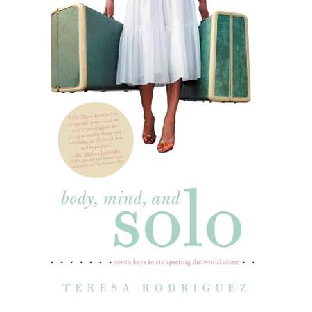 Body, Mind, and Solo : Seven Keys to Conquering the World Alone (The Body Shop Aloe Kit)