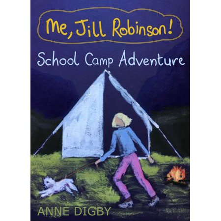 Me, Jill Robinson! SCHOOL CAMP ADVENTURE - eBook (Outdoor Adventure Activities For School And Recreation Programs)