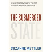 The Submerged State : How Invisible Government Policies Undermine American Democracy