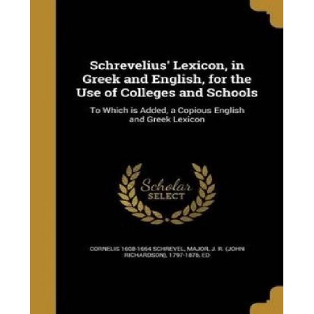 Schrevelius' Lexicon, in Greek and English, for the Use of Colleges and Schools: To Which Is Added, a Copious English and Greek Lexicon - image 1 of 1