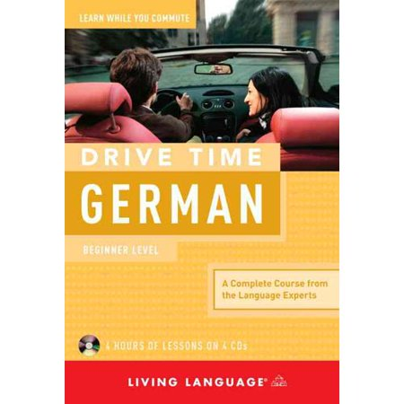 Drive Time German: Beginner Level: a Complete Course from the Language Experts