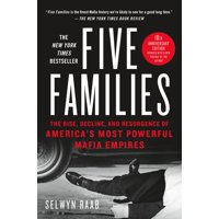 Five Families : The Rise, Decline, and Resurgence of America's Most Powerful Mafia Empires