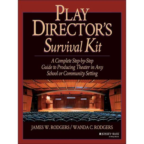 Play Director's Survival Kit: A Complete Step-By-Step Guide to Producing Theater in Any School or Community Setting by