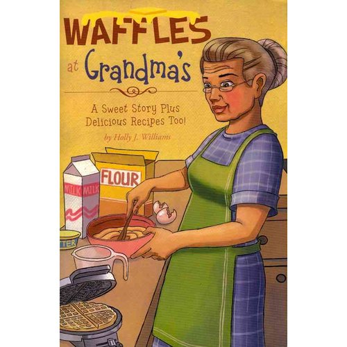 Waffles at Grandma's: A Sweet Story Plus Delicious Recipes Too!