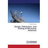 Design, Fabrication, and Testing of Microstrip Antennas