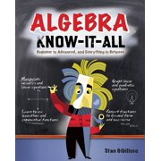 Algebra Know-It-All : Beginner to Advanced, and Everything in Between