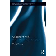 Routledge Studies in Management, Organizations and Society: On Being at Work : The Social Construction of the Employee (Series #21) (Hardcover)