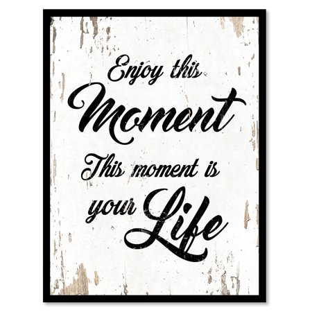 Enjoy this moment This moment is your life Quote Saying White Canvas ...