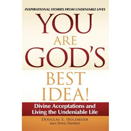 You Are God's Best Idea! : Divine Acceptations and Living the Undeniable Life for $<!---->
