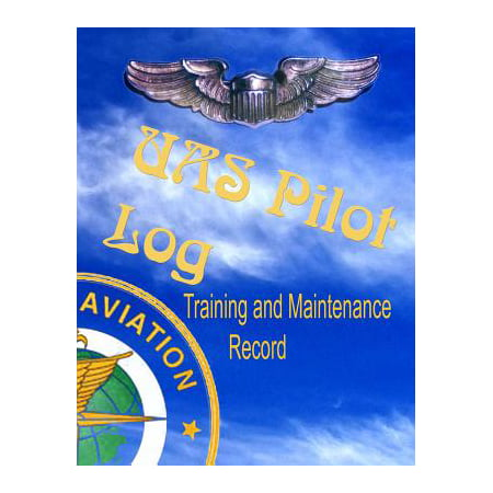 Uas Pilot Log - Training and Maintenance Record : Made in Accordance with FAA Standards for Commercial Drone Surveyance and Mapping Photography