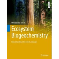 Ecosystem Biogeochemistry : Element Cycling in the Forest Landscape