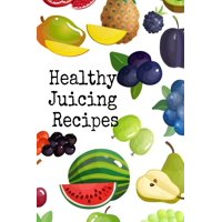 """Healthy Juicing Recipes : Leafy Green Vegetable & Fruit Juices & Smoothies Journal Cookbook To Write In Your Grocery List, Ingredients, Calories, Recipes, Quotes & Ideas - 6""""x9"""" 120 Black Lined Journaling Pages For Delicious Blender Fitness Drinks"""