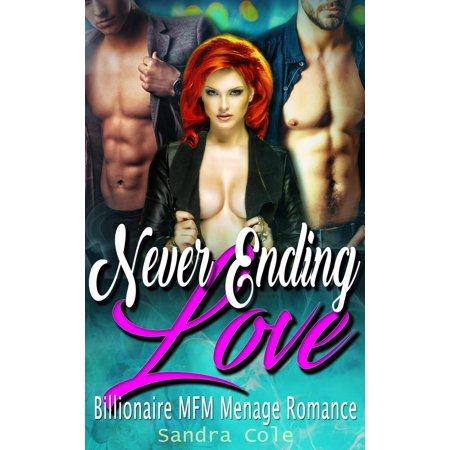 Love Never Ends (Never Ending Love : Billionaire MFM Menage Romance -)