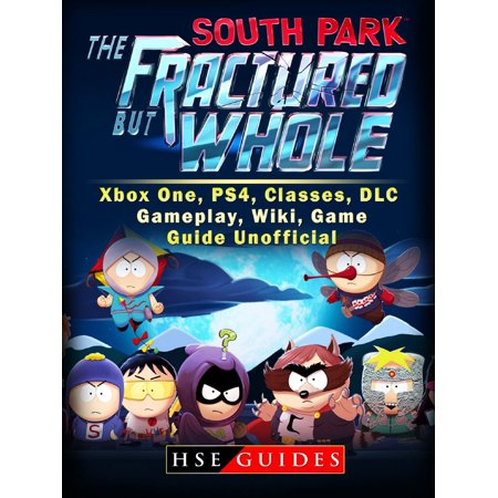 South Park The Fractured But Whole Xbox One, PS4, Classes, DLC, Gameplay, Wiki, Game Guide Unofficial - (Best Class In South Park Stick Of Truth)