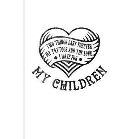 Two Things Last Forever My Tattoos And The Love I Have For My Children: Cool Tattoo Quotes Journal For Paint On Body Art, Tattooing Colors, Tattooed H