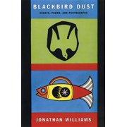 Blackbird Dust : Essays, Poems and Photographs