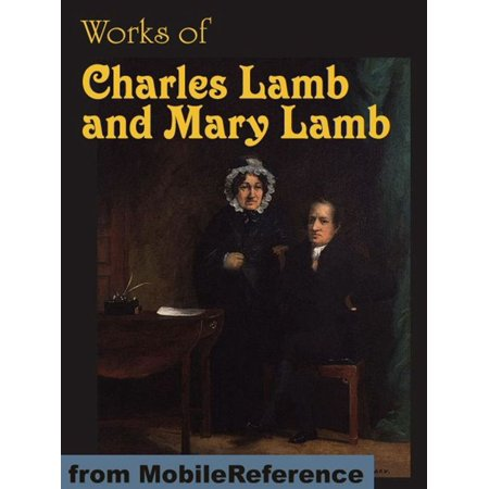 Works Of Charles Lamb And Mary Lamb: The Adventures Of Ulysses, Tales From Shakespeare, Elia And Last Essays Of Elia, Letters, Poems And More (Mobi Collected Works) -