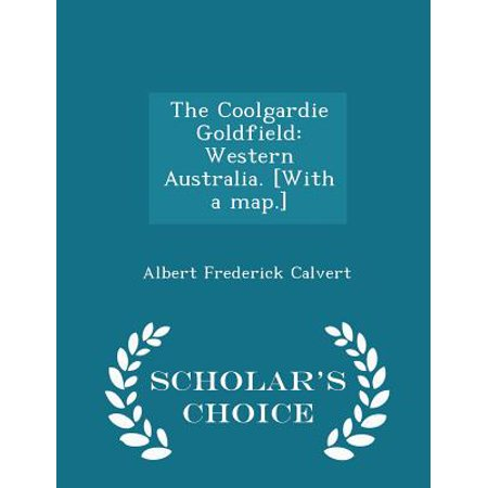 The Coolgardie Goldfield: Western Australia. [With a Map.] - Scholar's Choice Edition