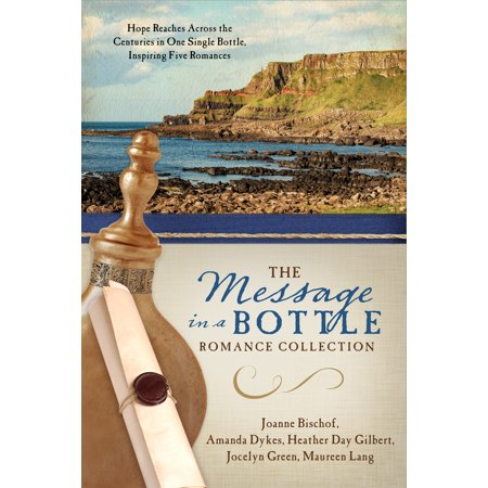 The Message in a Bottle Romance Collection : Hope Reaches Across the Centuries Through One Single Bottle, Inspiring Five Romances](Message In A Bottle Guest Book)