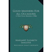 Good Manners for All Occasions : A Practical Manual (1904)