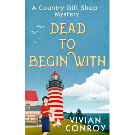 Dead to Begin With (A Country Gift Shop Cozy Mystery series, Book 1) - - The Novelties