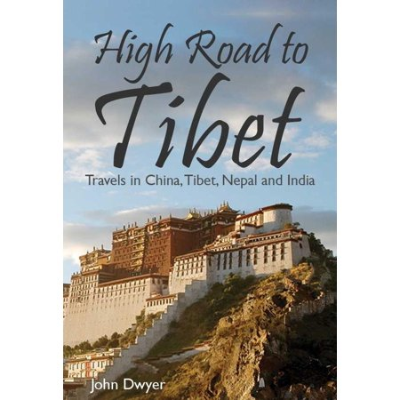 High Road to Tibet: Travels in China, Tibet, Nepal and India - (Travel To Nepal From India By Road)