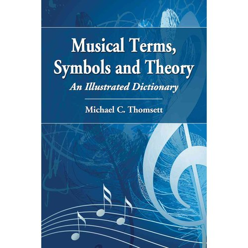 Musical Terms, Symbols and Theory: An Illustrated Dictionary by