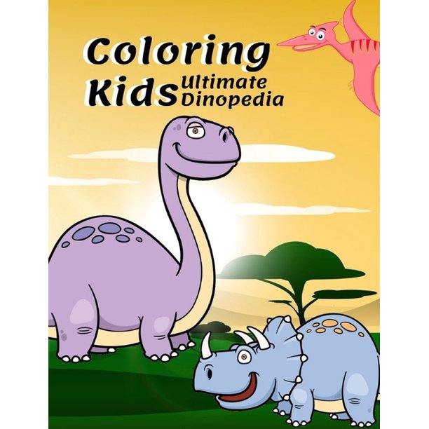 Coloring Kids Ultimate Dinopedia The Dinosaurs Coloring Book Fantastic Jumbo Dinosaur Coloring Book For Boys Girls Toddlers Preschoolers Kids 3 8 Dino Paperback Coloring Book Paperback Walmart Com Walmart Com