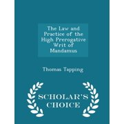 The Law and Practice of the High Prerogative Writ of Mandamus - Scholar's Choice Edition