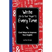 Write (or Is It Right?) Every Time: Cool Ways to Improve Your English (Hardcover)
