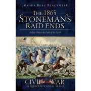 The 1865 Stoneman's Raid Ends: Follow Him to the Ends of the Earth - eBook