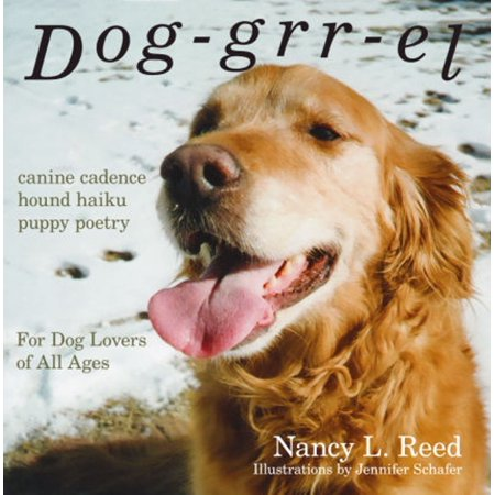 Dog-grr-el: canine cadence, hound haiku, puppy poetry: For Dog Lovers of All Ages - eBook