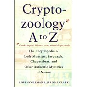 Cryptozoology A To Z : The Encyclopedia Of Loch Monsters Sasquatch Chupacabras And Other Authentic M