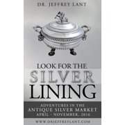 Look for the Silver Lining : Adventures in the Antique Silver Market...April - November, 2016 - eBook